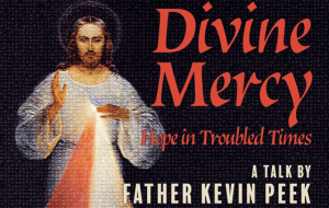 For more information on Divine Mercy, click on image to read the transcript of Fr. Kevin Peek's Lenten talk on Divine Mercy from Feb. 27, 2017.